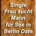 Single Frau sucht Mann für Sex in Berlin Date