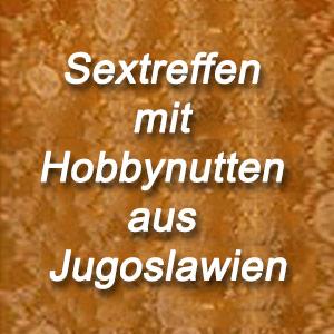 Sextreffen mit Hobbynutten aus Jugoslawien