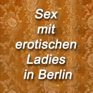 Sex mit erotischen Ladies in Berlin