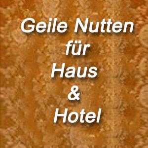 Geile Nutten bieten Haus & Hotelbesuche