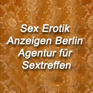 Sex Erotik Anzeigen Berlin Agentur für Sextreffen