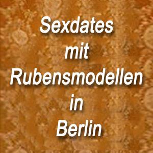 Sexdates mit Rubensmodellen in Berlin