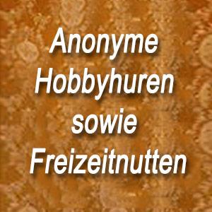 Anonyme Hobbyhuren sowie Freizeitnutten
