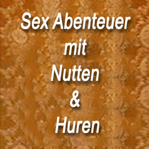 Sex Abenteuer mit Nutten & Huren