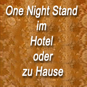 One Night Stand im Hotel & zu Hause