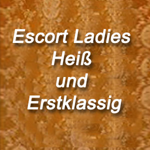 Top Escort Ladies Heiß & Erstklassig
