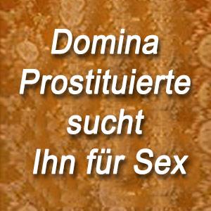 Domina Prostituierte sucht Ihn für Sex