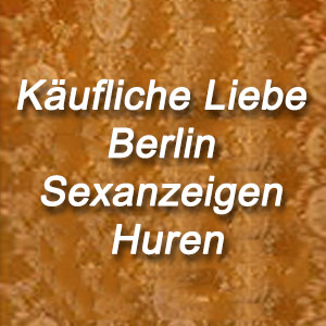 Käufliche Liebe Berlin Sexanzeigen Huren