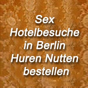 Sex Hotelbesuche in Berlin Huren Nutten bestellen