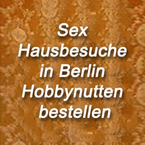 Sex Hausbesuche in Berlin Hobbynutten bestellen