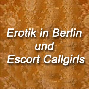 Erotik in Berlin und Escort Callgirls