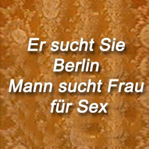 Er sucht Sie Berlin Mann sucht Frau für Sex