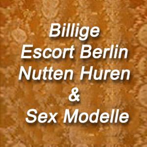 Billige Escort Berlin Nutten Huren & Sex Modelle