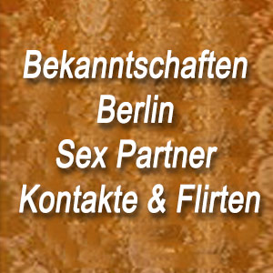 Bekanntschaften Berlin Sex Partner Kontakte & Flirten