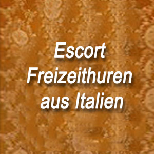 Escort Freizeithuren aus Italien