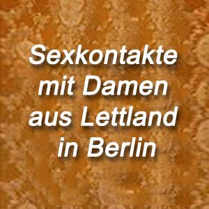 Sexkontakte mit Damen aus Lettland in Berlin