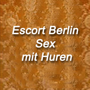 Escort Berlin Sex mit Huren