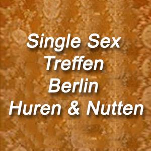 Single Sex Treffen Berlin Huren & Nutten